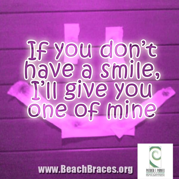 "Braces Quotes: Beach Braces Smile Quote #21 ""If You Don't Have A Smile, I"
